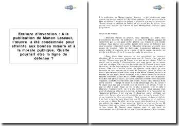 Ecriture d'invention : à la publication de Manon Lescaut, l'oeuvre a été condamnée pour atteinte aux bonnes moeurs et à la morale publique. Quelle pourrait être la ligne de défense de l'auteur ?