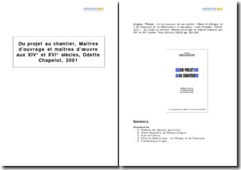 Du projet au chantier, Maîtres d'ouvrage et maîtres d'oeuvre aux XIVe et XVIe siècles, Odette Chapelot, 2001