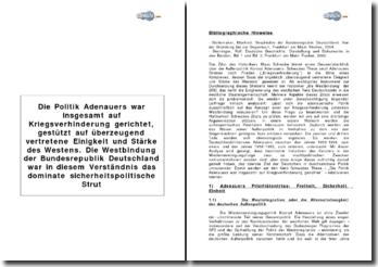Die Politik Adenauers war insgesamt auf Kriegsverhinderung gerichtet, gestützt auf überzeugend vertretene Einigkeit und Stärke des Westens. Die Westbindung der Bundesrepublik Deutschland war in diesem Verständnis das dominate sicherheitspolitische Str